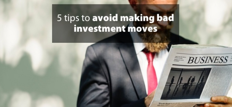 5 tips to avoid making bad investment moves