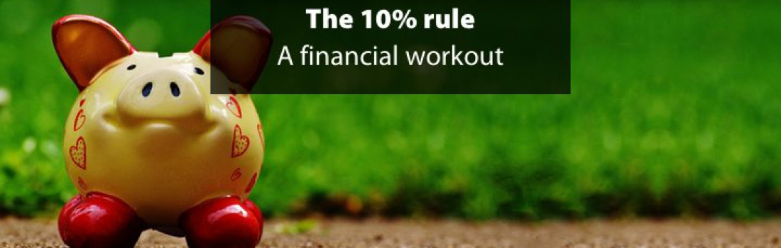 THE 10% RULE — AN ALL-ROUND FINANCIAL WORKOUT